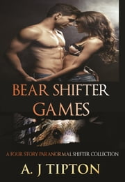 Bear Shifter Games: A Four Story Paranormal Shifter Collection