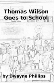 Thomas Wilson Goes to School ebook by Dwayne Phillips
