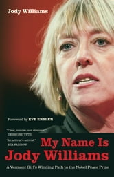 My Name Is Jody Williams - A Vermont Girl's Winding Path to the Nobel Peace Prize ebook by Jody Williams