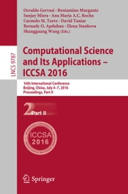 Computational Science and Its Applications – ICCSA 2016 - 16th International Conference, Beijing, China, July 4-7, 2016, Proceedings, Part II ebook by Osvaldo Gervasi,Beniamino Murgante,Sanjay Misra,Ana Maria A.C. Rocha,Carmelo M. Torre,David Taniar,Bernady O. Apduhan,Elena Stankova,Shangguang Wang