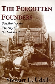 The Forgotten Founders - Rethinking The History Of The Old West ebook by Stewart L. Udall,David Emmons