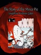 The Story of the Mince Pie ebook by Josephine Scribner Gates