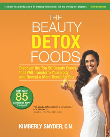The Beauty Detox Foods - Discover the Top 50 Superfoods That Will Transform Your Body and Reveal a More Beautiful You ebook by Kimberly Snyder