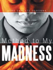 Method to My Madness ebook by Uche Ohalete Ogbonna