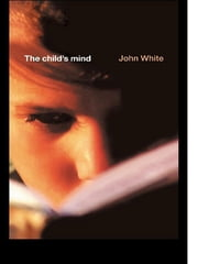 The Child's Mind ebook by John White