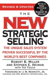The New Strategic Selling - The Unique Sales System Proven Successful by the World's Best Companies ebook by Robert B. Miller,Stephen E. Heiman,Tad Tuleja,Robert B. Miller