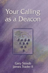 Your calling as a deacon ebook by Gary Straub,James Trader II