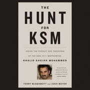 The Hunt for KSM - Inside the Pursuit and Takedown of the Real 9/11 Mastermind, Khalid Sheikh Mohammed audiobook by Terry McDermott, Josh Meyer