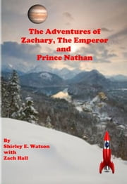 The Adventures of Zachary the Emperor and Prince Nathan ebook by Shirley E. Watson
