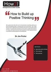 How to Build up to Positive Thinking ebook by Dr Jim Porter