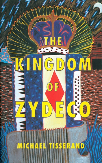 The Kingdom of Zydeco ebook by Michael Tisserand