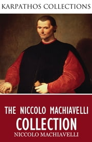 The Niccolo Machiavelli Collection ebook by Niccolo Machiavelli,W.K. Marriott