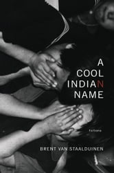 A Cool Indian Name - Fictions ebook by Brent van Staalduinen