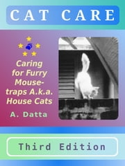 Cat Care: Caring for Furry Mouse-traps A.k.a. House Cats ebook by A. Datta