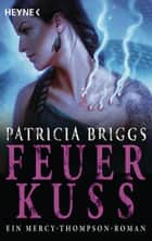 Feuerkuss - Mercy Thompson 12 - Roman ebook by Patricia Briggs, Antonia Zauner