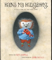 Hans My Hedgehog - A Tale from the Brothers Grimm (with audio recording) ebook by Kate Coombs,Brothers Grimm,John Nickle