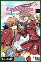 Tsubasa Reservoir Chronicle T15 ebook by Clamp