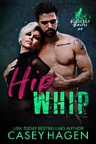 Hip Whip - A Roller Derby Sports Romance ebook by Casey Hagen