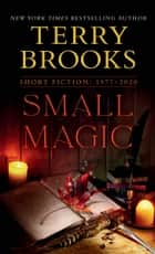 Small Magic - Short Fiction, 1977-2020 ebook by Terry Brooks