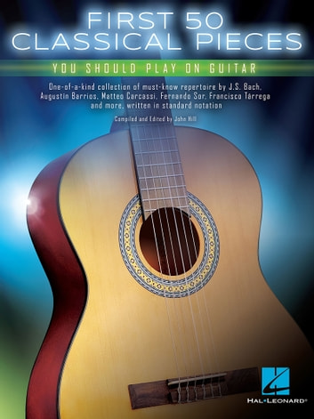 First 50 Classical Pieces You Should Play on Guitar ebook by Hal Leonard Corp.