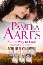All The Way To Love, Tavonesi Series Boxed Set, Books 1-7 ebook by Pamela Aares