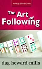 The Art of Following ebook by Dag Heward-Mills