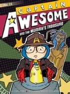 Captain Awesome and the Mummy's Treasure ebook by Stan Kirby, George O'Connor