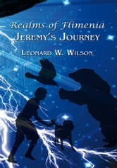 Realms of Flimenia Jeremy's Journey ebook by Leonard W. Wilson