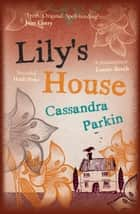 Lily's House ebook by Cassandra Parkin