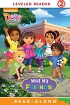 Meet My Friends! Read-Along Storybook (Dora and Friends) ebook by Nickeoldeon