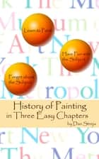 History of Painting in Three Easy Chapters ebook by Dan Streja