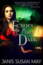 Echoes in the Dark ebook by Janis Susan May