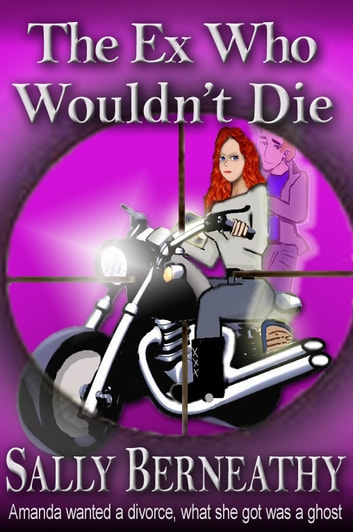 The Ex Who Wouldn't Die ebook by Sally Berneathy