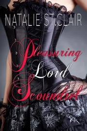 Pleasuring Lord Scoundrel ebook by Natalie St.Clair