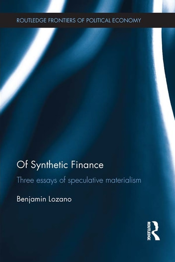Of Synthetic Finance - Three Essays of Speculative Materialism ebook by Benjamin Lozano