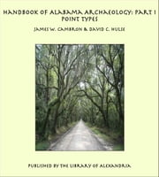 Handbook of Alabama Archaeology: Part I Point Types ebook by James W. Cambron