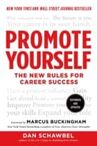 Promote Yourself - The New Rules for Career Success ebook by Dan Schawbel, Marcus Buckingham, Marcus Buckingham