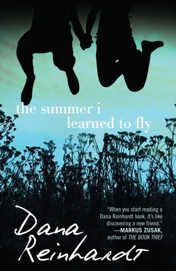 The Summer I Learned to Fly ebook by Dana Reinhardt