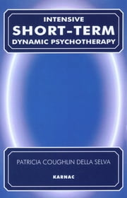 Intensive Short-Term Dynamic Psychotherapy - Theory and Technique ebook by Patricia C. Della Selva