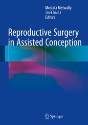 Reproductive Surgery in Assisted Conception ebook by Mostafa Metwally,Tin-Chiu Li