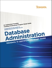 Teradata 14 Certification Study Guide - Database Administration ebook by Stephen Wilmes,Eric Rivard