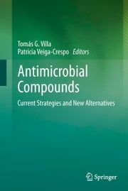 Antimicrobial Compounds - Current Strategies and New Alternatives ebook by Tomas G. Villa,Patricia Veiga-Crespo