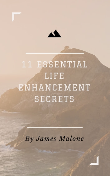 11 Essential Life Enhancement Secrets ebook by James Malone