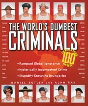 The World's Dumbest Criminals ebook by Daniel Butler, Alan Ray