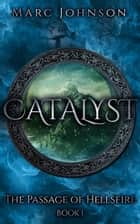 Catalyst (The Passage of Hellsfire, Book 1) ebook by Marc Johnson