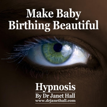 Make Baby Birthing Beautiful audiobook by Dr. Janet Hall
