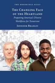 The Changing Face of the Heartland - Preparing America's Diverse Workforce for Tomorrow ebook by Jennifer Bradley
