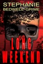Long Weekend ebook by Stephanie Bedwell-Grime