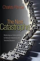 The Next Catastrophe ebook by Charles Perrow