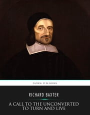 A Call to the Unconverted to Turn and Live ebook by Richard Baxter